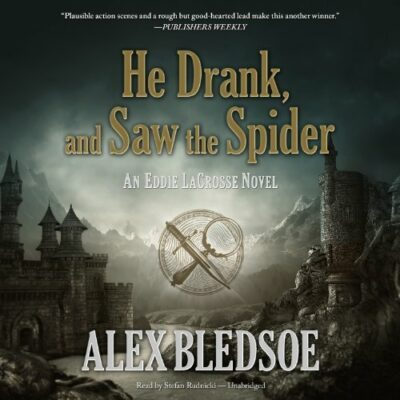 He Drank, and Saw the Spider: An Eddie Lacrosse Novel (Book 5)