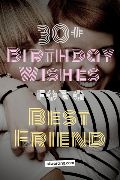 30 Birthday Wishes For A Best Friend Allwording Com