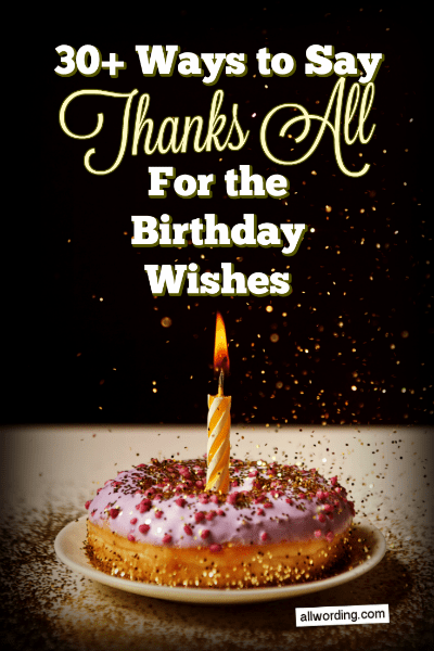 30 Ways To Say Thank You All For The Birthday Wishes Allwording Com