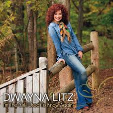 Dwayna Litz – I'm the Girl I Used to Know Again