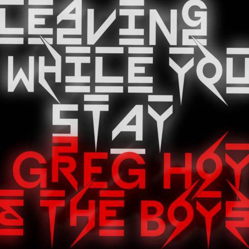 Leaving While You Stay (SINGLE/VIDEO) from Greg Hoy and the Boys