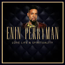 Enin Perryman Delivers 'Love Life & Spirituality' With Latest Release