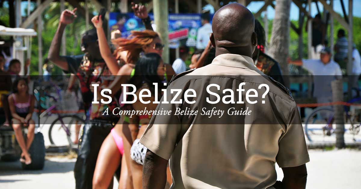 Is Belize Safe: A Comprehensive Belize Safety Guide