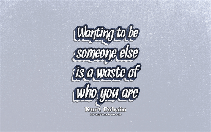 thumb2 4k wanting to be someone else is a waste of who you are typography quotes about life kurt cobain quotes