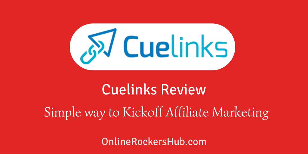 Cuelinks Review: Simple way to kickoff affiliate marketing
