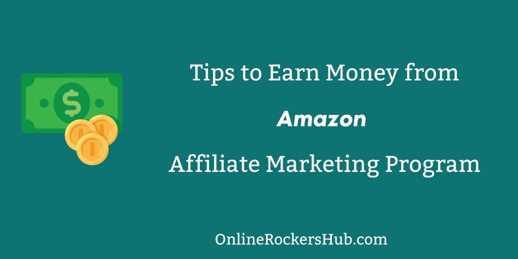 Tips to Earn Money from Amazon Affiliate Marketing Program
