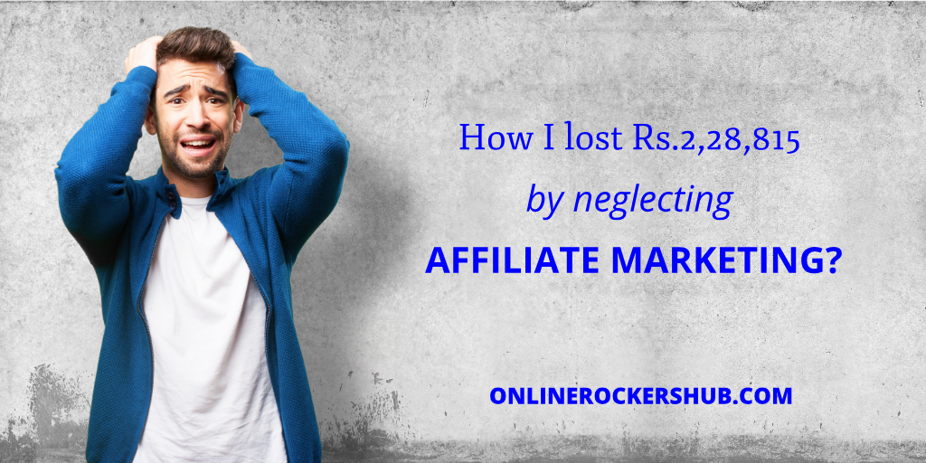 How I lost Rs.2,28,815 by neglecting Affiliate Marketing?