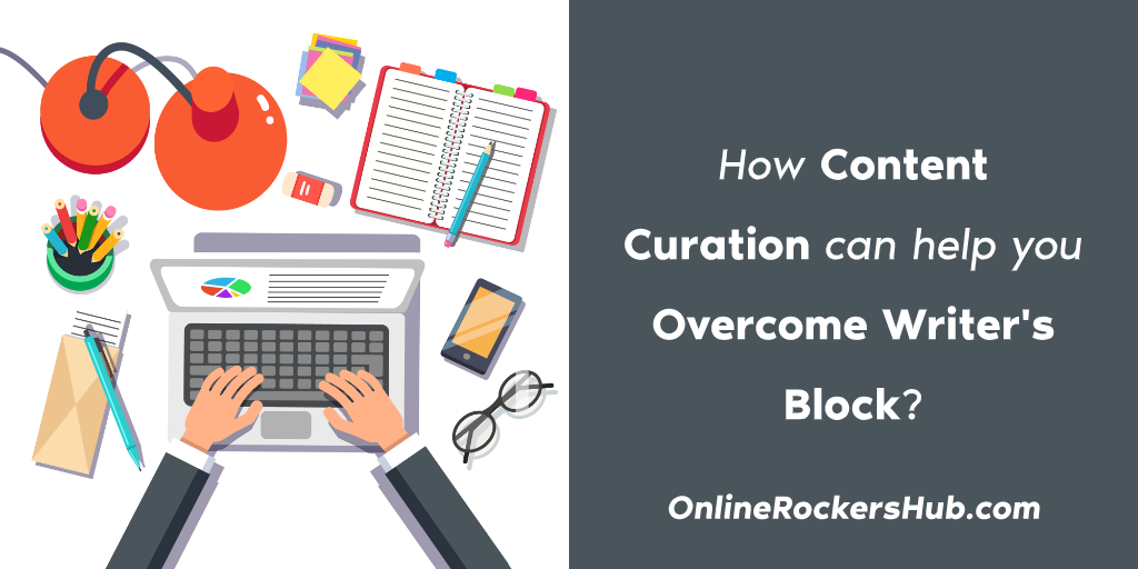 How Content Curation can Help you Overcome Writer's Block?