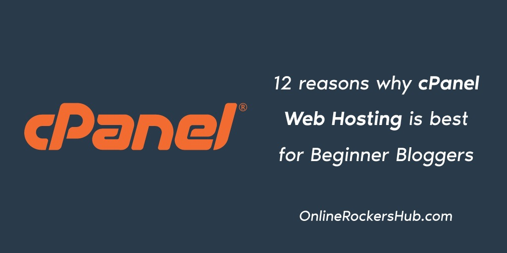 12 reasons why cPanel Web Hosting is best for Beginner Bloggers