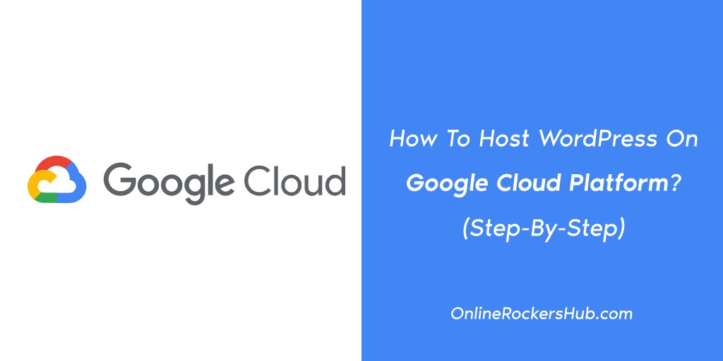 How To Host WordPress On Google Cloud Platform_ (Step-By-Step)