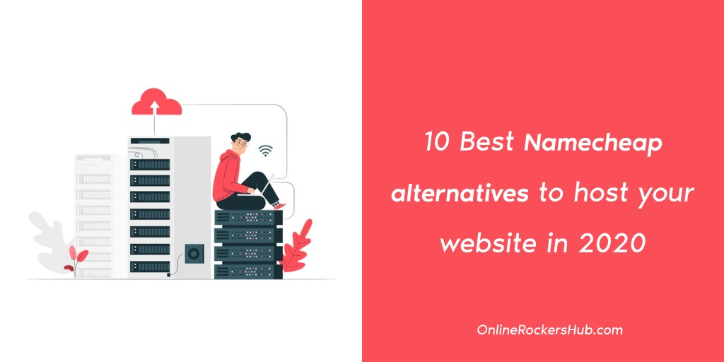 10 Best Namecheap alternatives to host your website in 2020