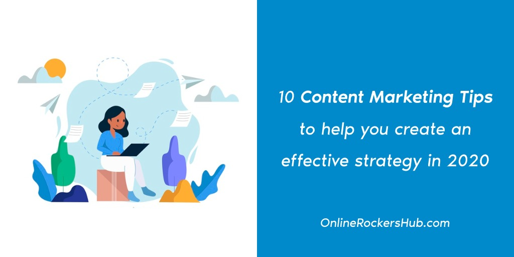 10 Content Marketing Tips to help you create an effective strategy in 2020