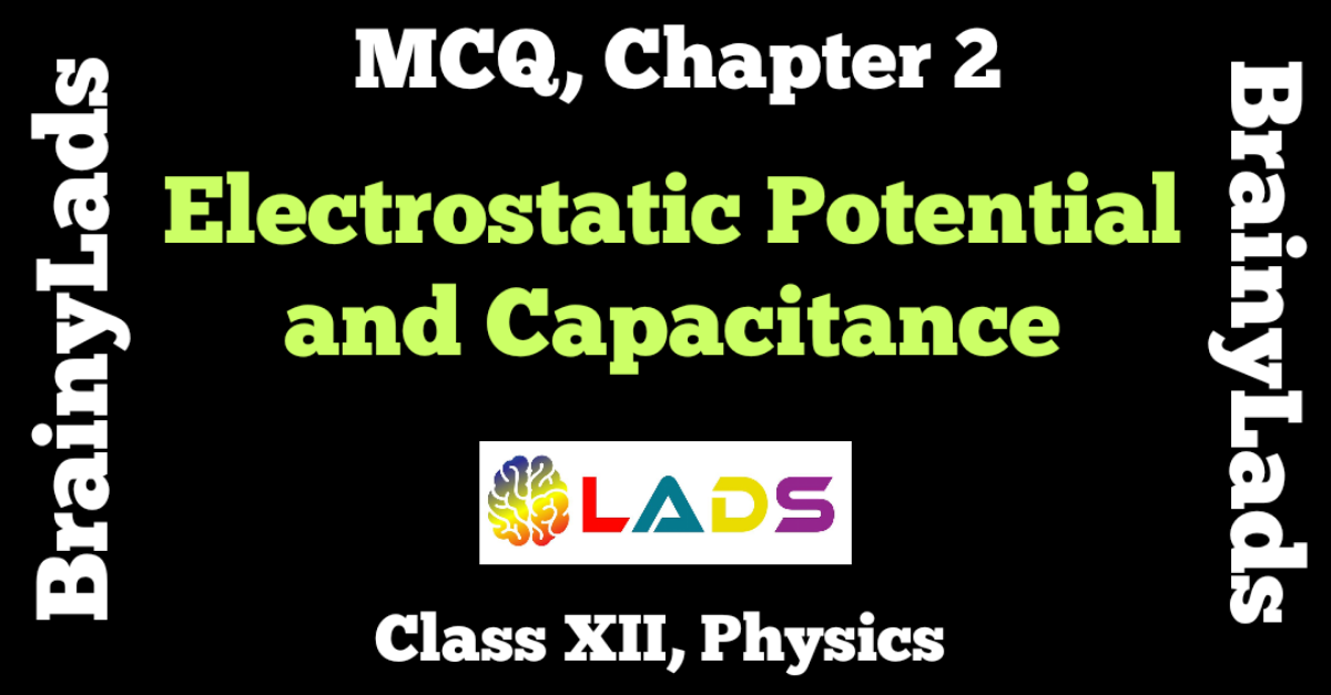 MCQ of Electrostatic Potential and Capacitance