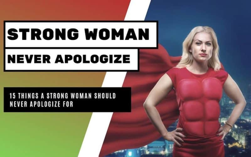 Strong Woman Should Never Apologize For