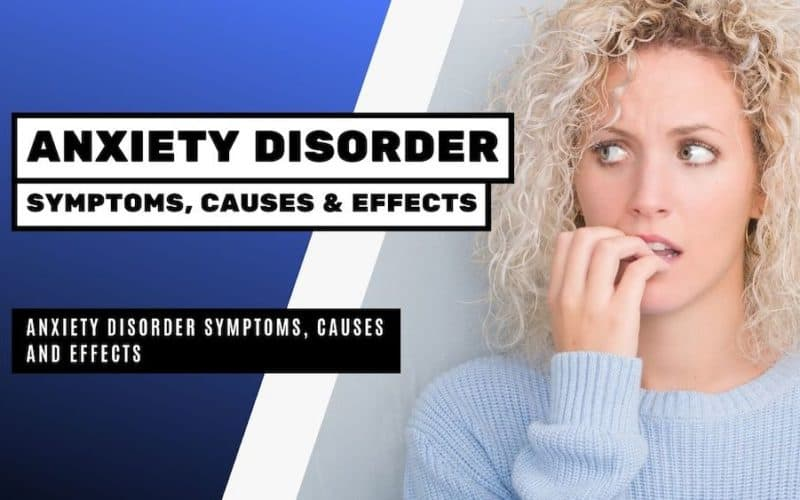 Anxiety Disorder Symptoms, Causes and Effects