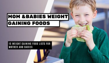 15 Weight Gaining Food Lists For Mother and Babies