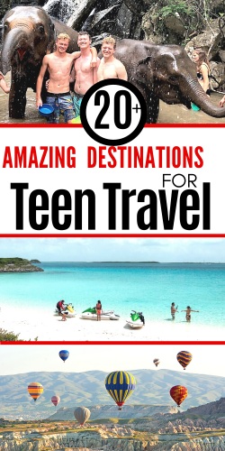 Teen Travel: Amazing Destinations To Take Your Teen