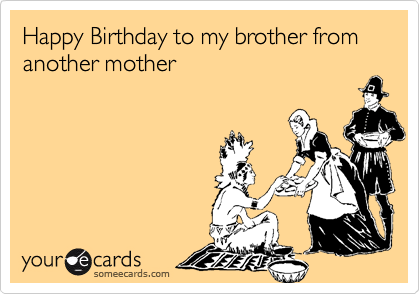 Funny Birthday Ecard To Brother Quotes Quotesgram
