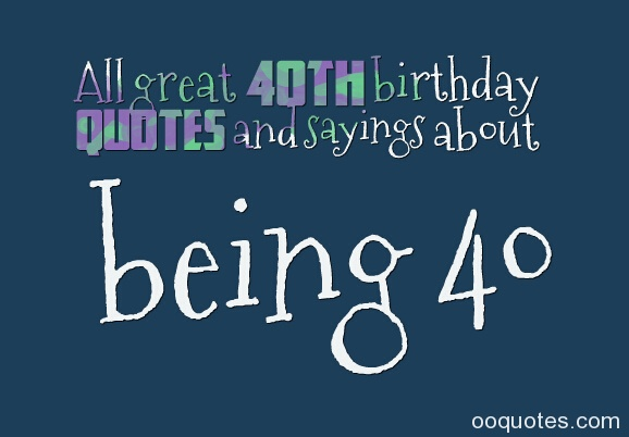 Inspirational Quotes For 40th Birthday Quotesgram