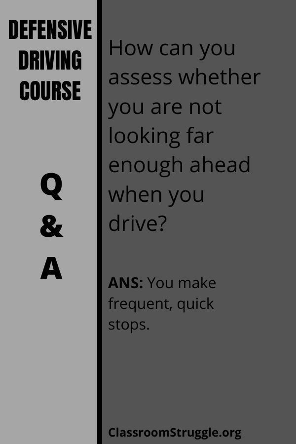 Howcan you assess whether you are not looking far enough ahead when you drive?