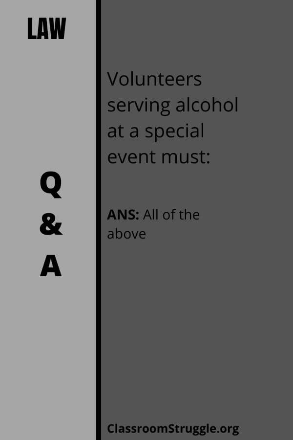 Volunteers serving alcohol at a special event must: