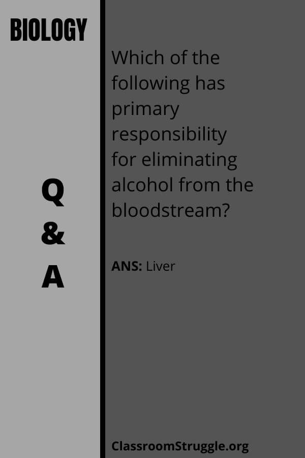 Which of the following has primary responsibility for eliminating alcohol from the bloodstream?