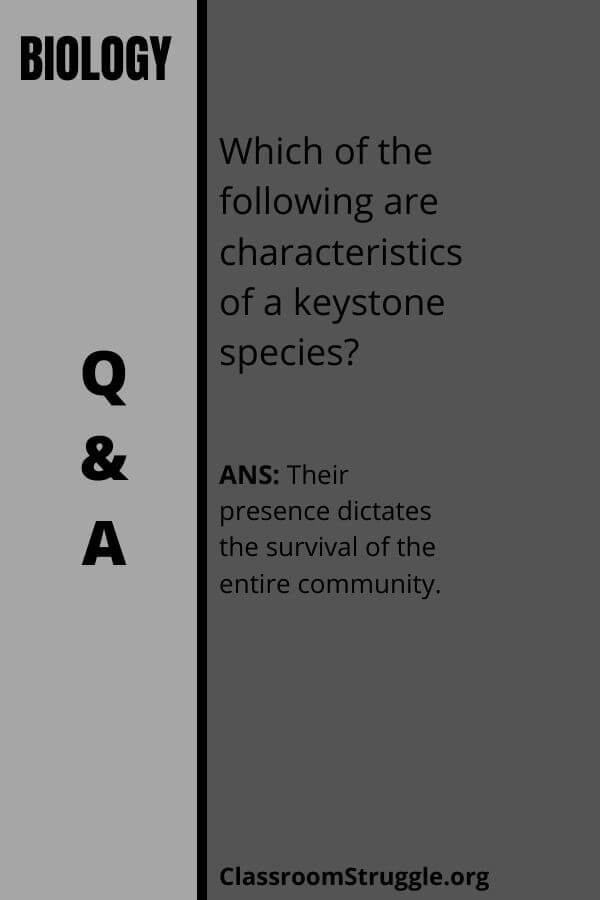 Which of the following are characteristics of a keystone species?