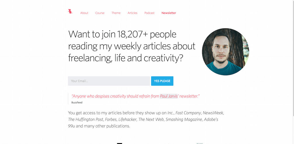 Want to join 18 207 people reading my weekly articles about freelancing life and creativity Paul Jarvis