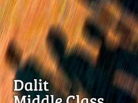 Dalit Middle Class: Mobility, Identity and Politics of Caste