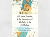 Oil, Power, Palestine, and the Foundations of U.S. Policy in the Middle East – Book Review
