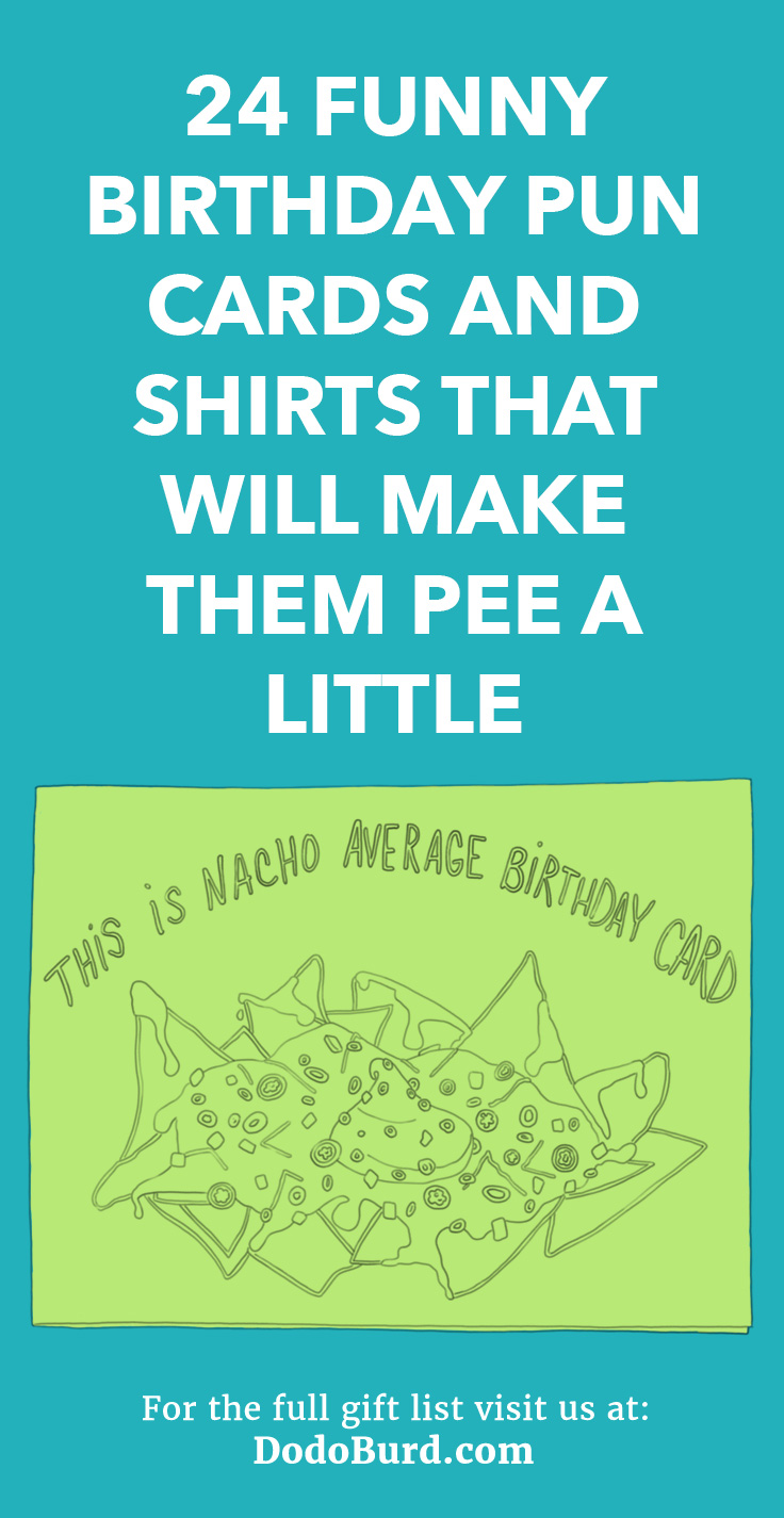 24 Funny Birthday Pun Cards And Shirts That Will Make Them Pee A Little Dodo Burd