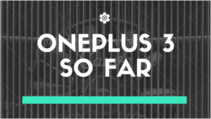 OnePlus 3 – What we know so far.