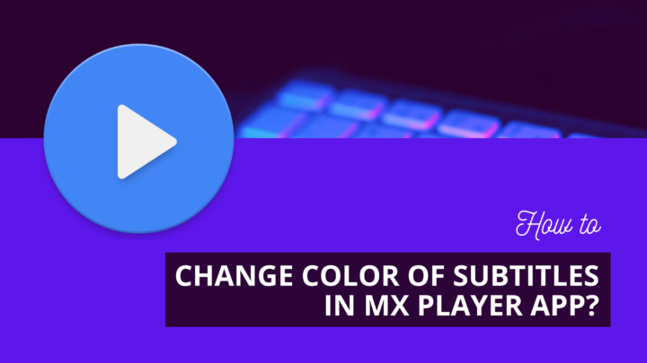 Change Color of Subtitles in MX Player App?