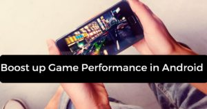 Boost up Game Performance in Android