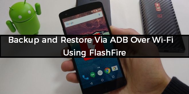 Backup and Restore Via ADB Over Wi-Fi using FlashFire
