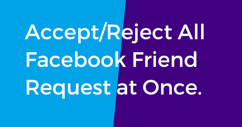 Accept/Reject All Facebook Friend Request