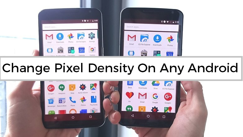 Change Pixel Density On Any Android Device