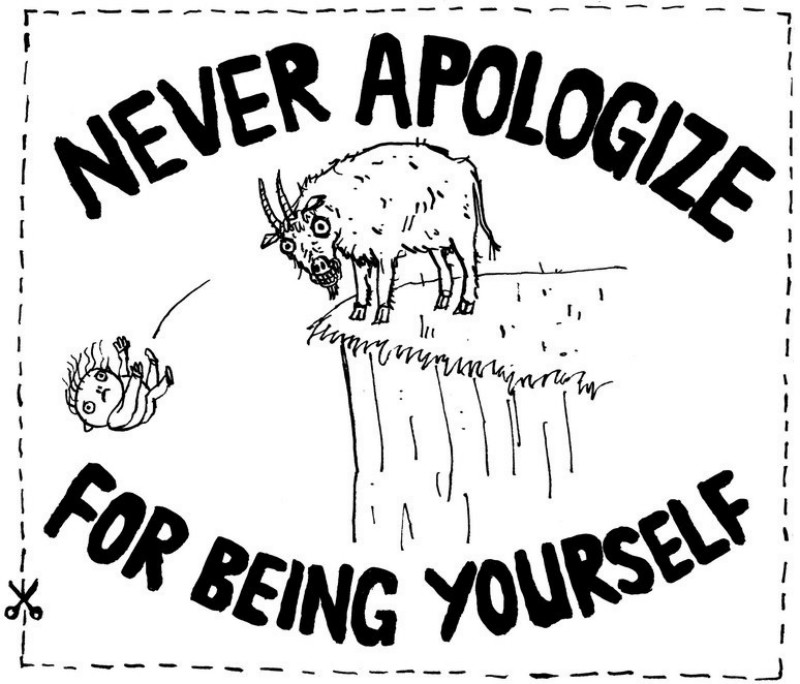 """""""NEVER APOLOGIZE FOR BEING YOURSELF"""" and other quotes for you to cut out and keep"""