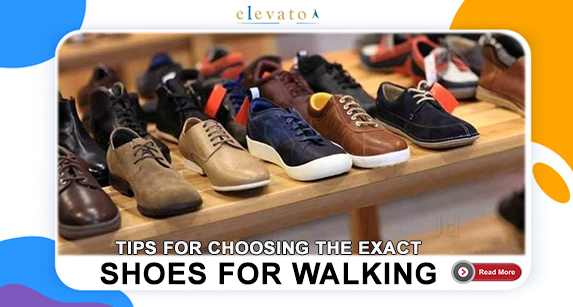 Tips for Choosing the Exact Shoes for Walking