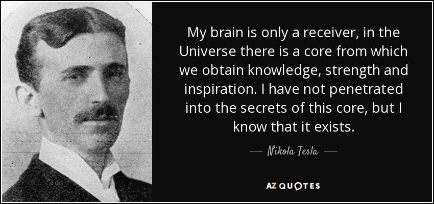 quote-my-brain-is-only-a-receiver-in-the-universe-there-is-a-core-from-which-we-obtain-knowledge-nikola-tesla-50-71-91