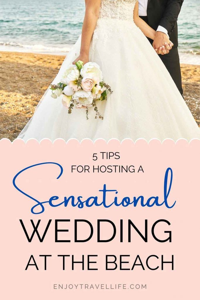 Pinterest Pin: 5 tips for hosting a sensational destination wedding at the beach (Enjoy Travel Life)