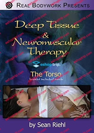 Deep Tissue and Neuromuscular Therapy The Torso