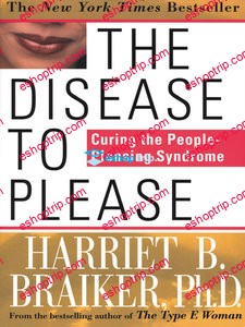 Harriet B. Braiker The Disease to Please Curing the People Pleasing Syndrome