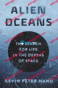 Kevin Hand Alien Oceans The Search for Life in the Depths of Space