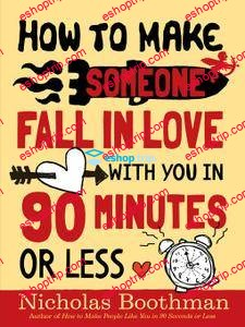 Nicholas Boothman How to Make Someone Fall in Love With You in 90 Minutes or Less 2009 Edition