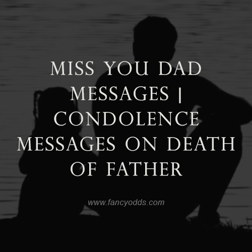 Miss You Dad Messages | Condolence Messages On Death Of Father