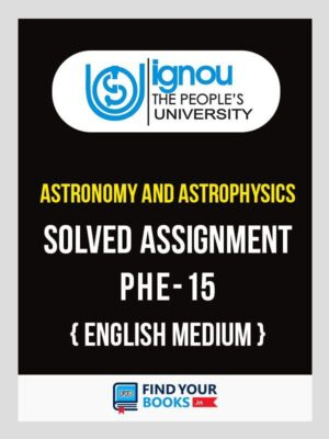 IGNOU PHE-15 Astronomy and Astrophysics Solved Assignment 2018 English Medium
