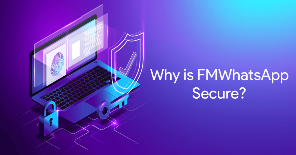 Why is FMWhatsApp Secure?