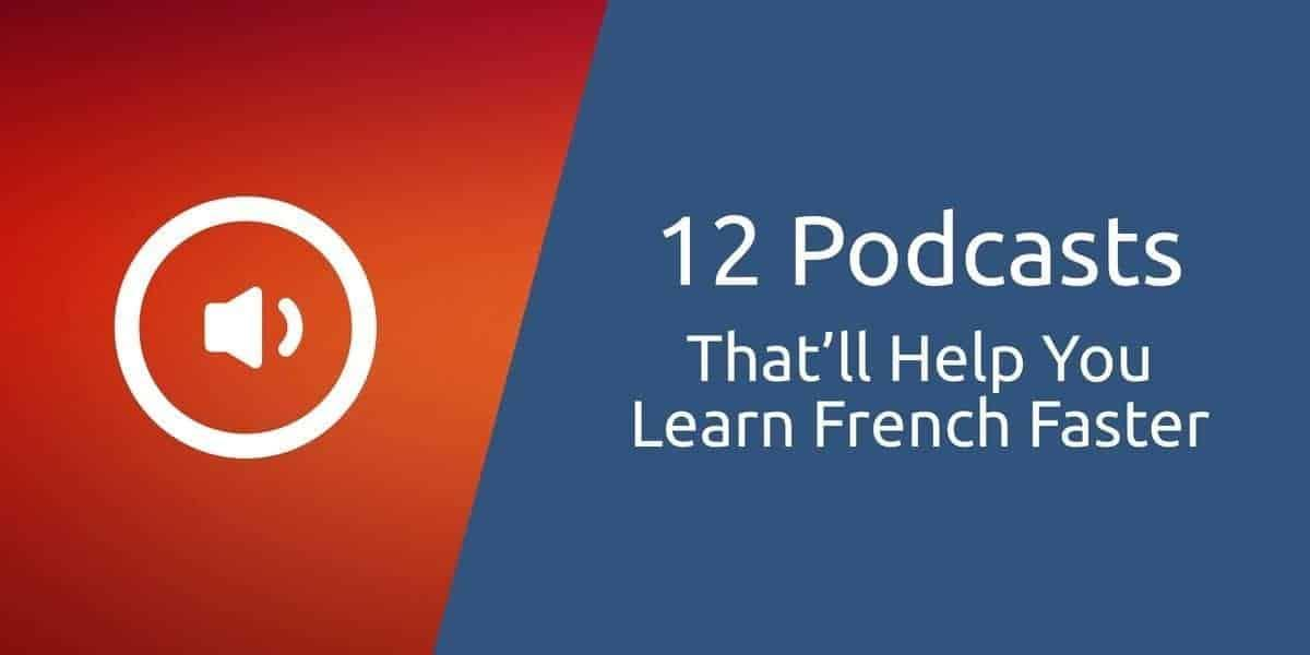12 podcasts that'll help you learn French faster