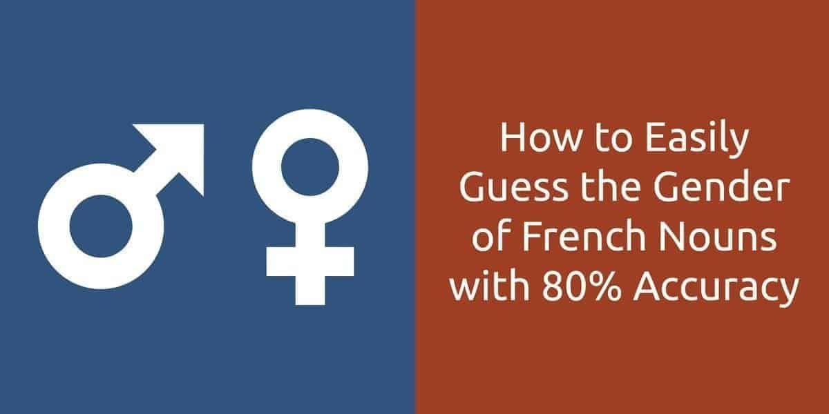 How to Easily Guess the Gender of French Nouns with 80% Accuracy
